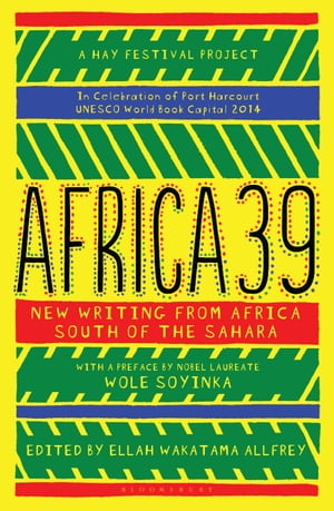 Africa39 New Writing from Africa South of the Sahara