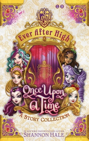 Ever After High: Once Upon A Time Book 4,  A Short Story Collection