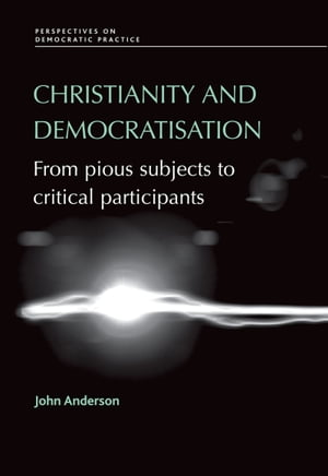 Christianity and Democratisation From Pious Subjects to Critical Participants