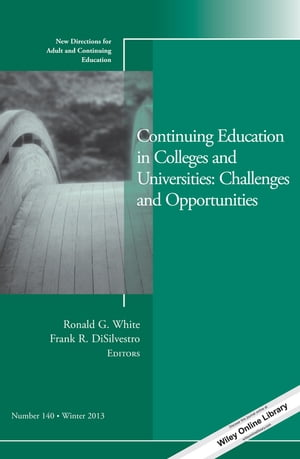 Continuing Education in Colleges and Universities: Challenges and Opportunities New Directions for Adult and Continuing Education,  Number 140