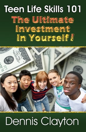 TEEN LIFE SKILLS 101 THE ULTIMATE INVESTMENT IN YOURSELF