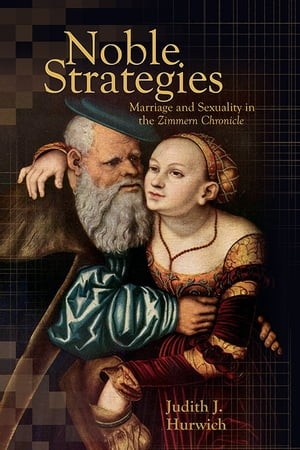 Noble Strategies Marriage and Sexuality in the Zimmern Chronicle