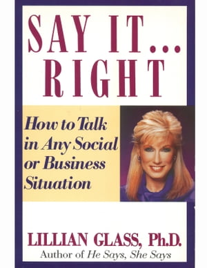Say It Right: How to Talk In Any Social or Business Situation