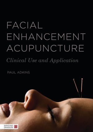 Facial Enhancement Acupuncture Clinical Use and Application