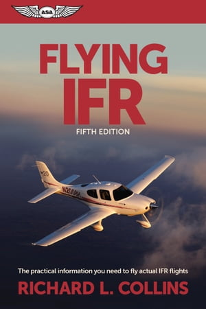 Flying IFR (eBook - epub edition) The Practical Information You Need to Fly Actual IFR Flights