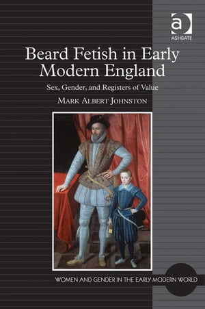 Beard Fetish in Early Modern England Sex,  Gender,  and Registers of Value