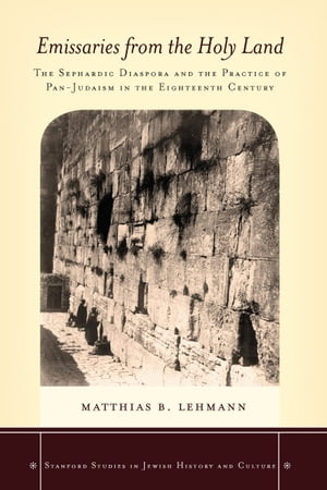 Emissaries from the Holy Land The Sephardic Diaspora and the Practice of Pan-Judaism in the Eighteenth Century