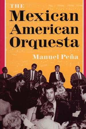 The Mexican American Orquesta Music,  Culture,  and the Dialectic of Conflict