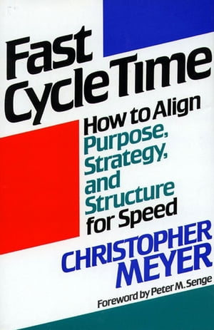 Fast Cycle Time How to Align Purpose,  Strategy,  and Structure for