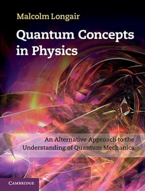 Quantum Concepts in Physics An Alternative Approach to the Understanding of Quantum Mechanics