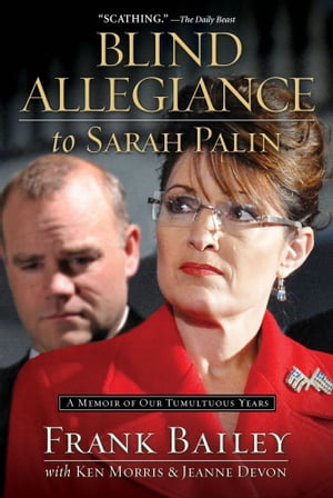 Blind Allegiance to Sarah Palin A Memoir of Our Tumultuous Years