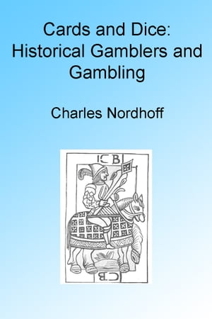 Cards and Dice: Historical Gamblers and Gambling, Illustrated