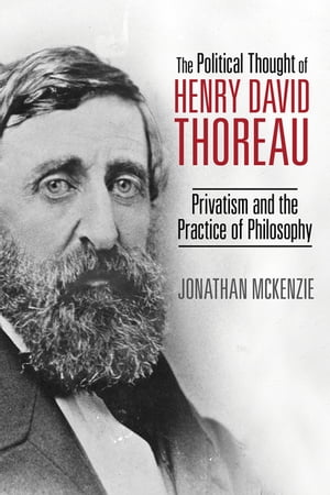 The Political Thought of Henry David Thoreau Privatism and the Practice of Philosophy