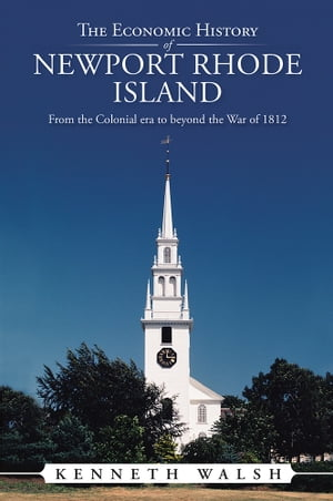 The Economic History of Newport Rhode Island From the Colonial era to beyond the War of 1812
