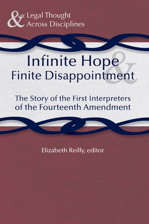 Infinite Hope and Finite Disappointment The Story of the First Interpreters of the Fourteenth Amendment