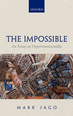 The Impossible An Essay on Hyperintensionality