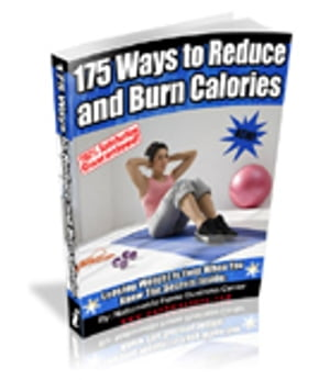 175 Ways To Reduce and Burn Calories Loosing Weight Is Easy When You Know the Secrects Inside