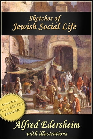 Sketches of Jewish Social Life in the Days of Christ (Illustrated)