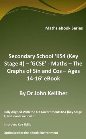 Secondary School ?KS4 (Key Stage 4) ? ?GCSE? - Maths ? The Graphs of Sin and Cos ? Ages 14-16? eBook