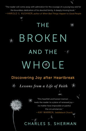 The Broken and the Whole Discovering Joy after Heartbreak