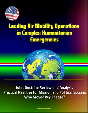 Leading Air Mobility Operations in Complex Humanitarian Emergencies: Joint Doctrine Review and Analysis,  Practical Realities for Mission and Political