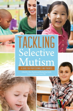 Tackling Selective Mutism A Guide for Professionals and Parents