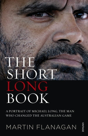 The Short Long Book A Portrait of Michael Long,  the Man Who Changed the Australian Game