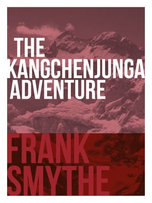 The Kangchenjunga Adventure The 1930 Expedition to the Third Highest Mountain in the World