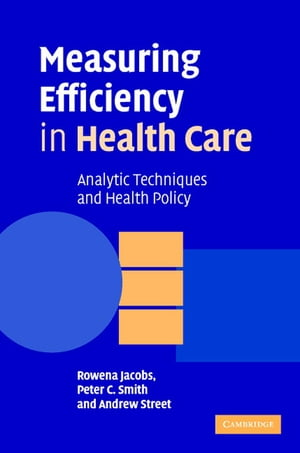 Measuring Efficiency in Health Care Analytic Techniques and Health Policy