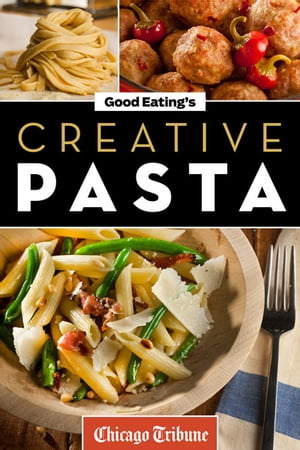 Good Eating's Creative Pasta Healthy and Unique Recipes for Meals,  Sides,  and Sauces
