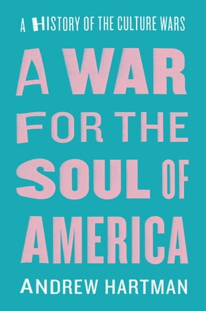 A War for the Soul of America A History of the Culture Wars