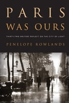 Paris Was Ours: Thirty-two Writers Reflect on the City of Light Cover Image