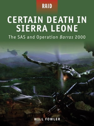 Certain Death in Sierra Leone The SAS and Operation Barras 2000