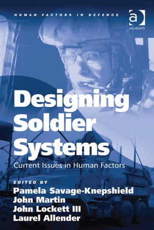 Designing Soldier Systems Current Issues in Human Factors