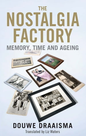The Nostalgia Factory Memory,  Time and Ageing