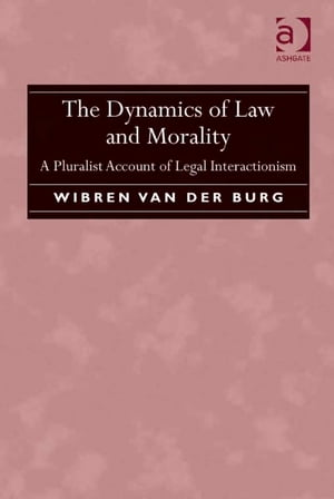The Dynamics of Law and Morality A Pluralist Account of Legal Interactionism
