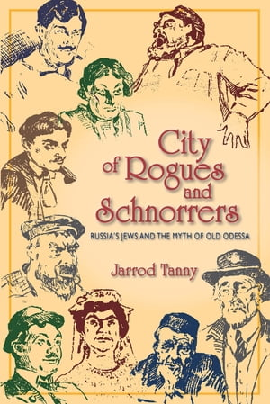 City of Rogues and Schnorrers Russia's Jews and the Myth of Old Odessa