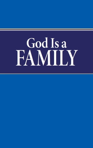 God Is a Family Who or what is God?