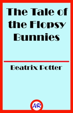 The Tale of the Flopsy Bunnies (Illustrated)