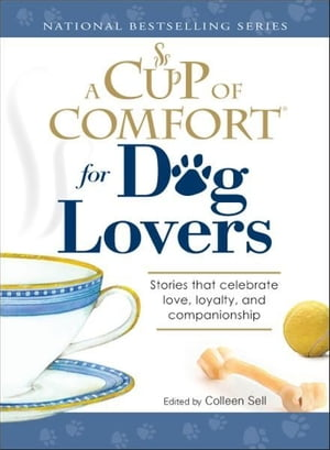 Cup of Comfort for Dog Lovers: Stories That Celebrate Love, Loyality, and Companionship