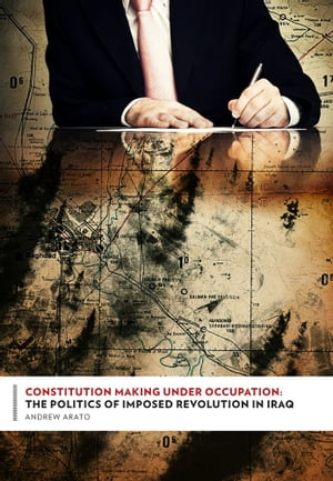Constitution Making Under Occupation The Politics of Imposed Revolution in Iraq