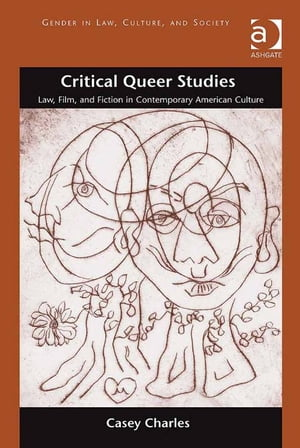 Critical Queer Studies Law,  Film,  and Fiction in Contemporary American Culture