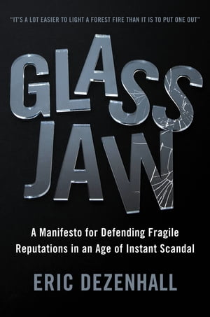 Glass Jaw A Manifesto for Defending Fragile Reputations in an Age of Instant Scandal
