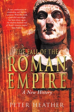 The Fall of the Roman Empire A New History