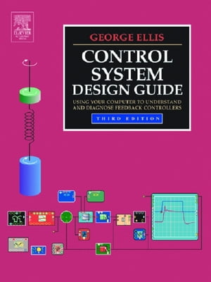 Control System Design Guide Using Your Computer to Understand and Diagnose Feedback Controllers