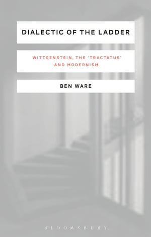 Dialectic of the Ladder Wittgenstein,  the 'Tractatus' and Modernism