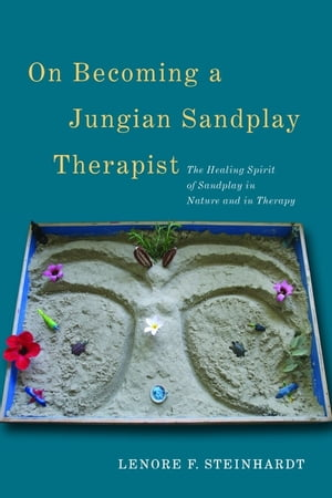 On Becoming a Jungian Sandplay Therapist The Healing Spirit of Sandplay in Nature and in Therapy