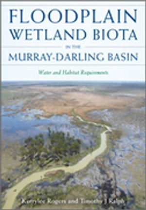 Floodplain Wetland Biota in the Murray-Darling Basin Water and Habitat Requirements