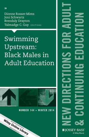 Swimming Upstream: Black Males in Adult Education New Directions for Adult and Continuing Education,  Number 144