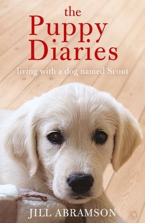 The Puppy Diaries Living With a Dog Named Scout